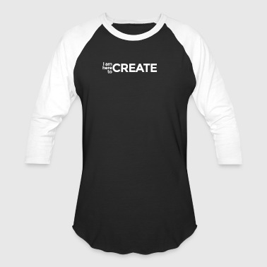 I Am Here to Create - Baseball T-Shirt