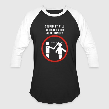 Stupidity Will Be Dealt With According - Baseball T-Shirt
