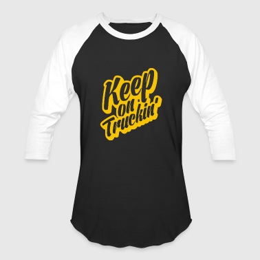 Keep On Truckin - Baseball T-Shirt