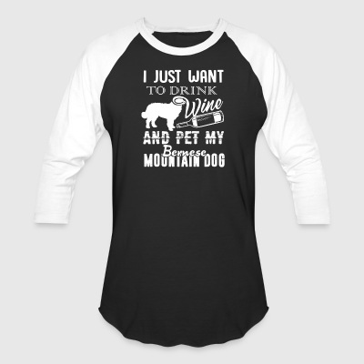 Drink Wine And Pet My Bernese Mountain Dog Shirt - Baseball T-Shirt