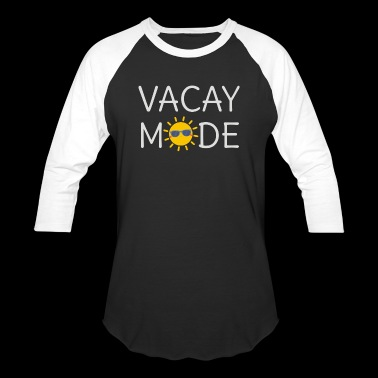 I need to be in vacay mode - Baseball T-Shirt