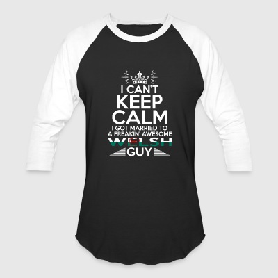 I Cant Keep Calm Awesome Welsh Guy - Baseball T-Shirt