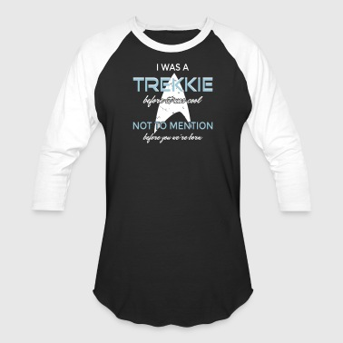 I was a Trekkie before it was cool! - Baseball T-Shirt