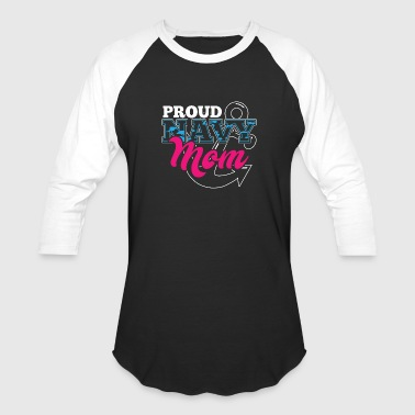 Navy Mom! Navy Mommy! Proud Navy Mother! - Baseball T-Shirt