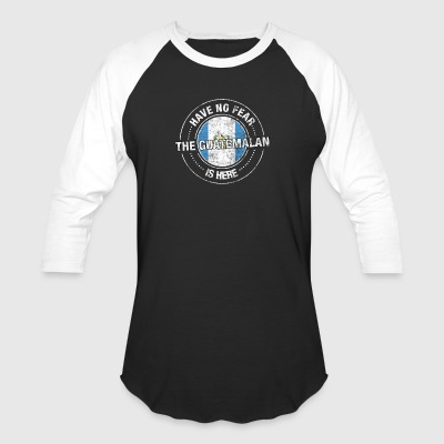 Have No Fear The Guatemalan Is Here - Baseball T-Shirt