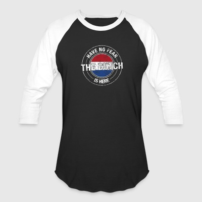 Have No Fear The Dutch Is Here - Baseball T-Shirt