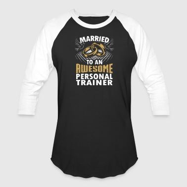 Married To An Awesome Personal Trainer - Baseball T-Shirt