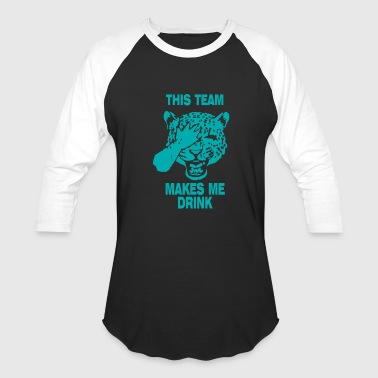 Jaguars This Team Makes Me Drink - Baseball T-Shirt