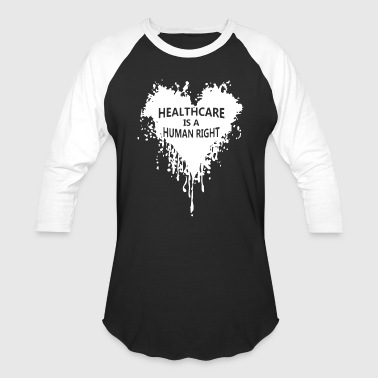 Healthcare Is A Human Right Heart Blooding - Baseball T-Shirt