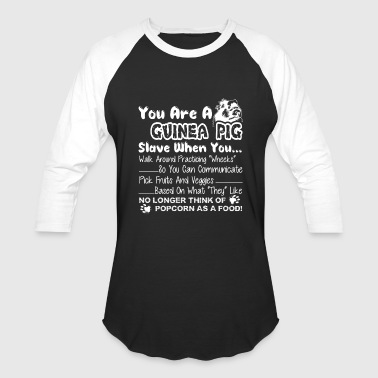 YOU ARE A GUINEA PIG SLAVE WHEN YOU SHIRT - Baseball T-Shirt
