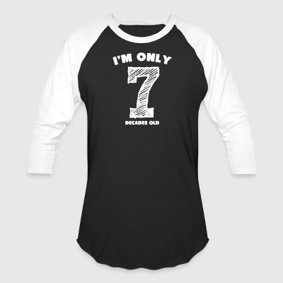 I'm Only 7 Decades Old - Baseball T-Shirt