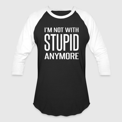 I'm Not With Stupid Anymore - Baseball T-Shirt