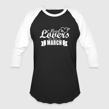 Real lovers are born in March - Baseball T-Shirt