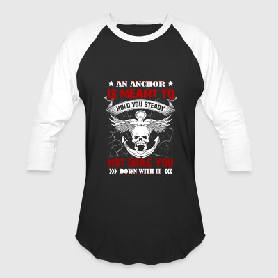 Navy Chief- An Anchor Is Meant To - Baseball T-Shirt