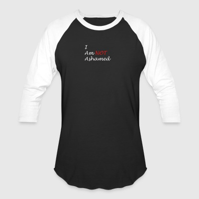 Not Ashamed 2 - Baseball T-Shirt