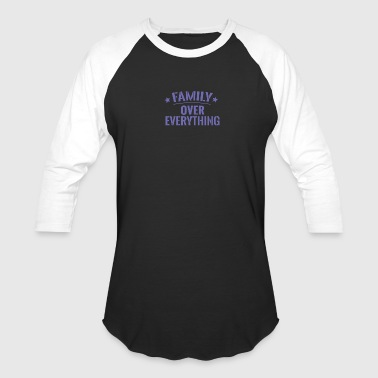 FAMILY OVER EVERYTHING - Baseball T-Shirt
