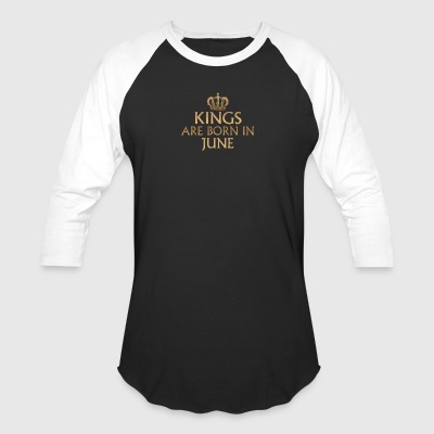 Kings are born in June - Baseball T-Shirt