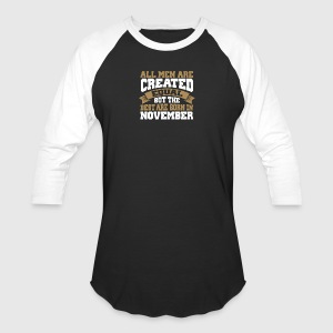 Men are Created Equal best are born in November - Baseball T-Shirt