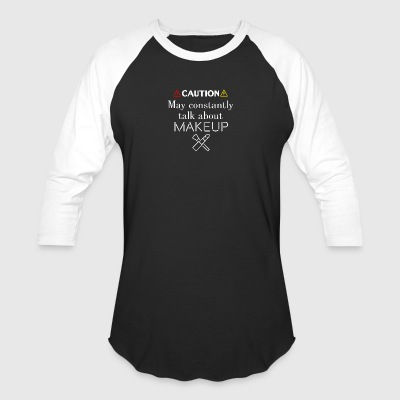 May constantly talk about makeup - Baseball T-Shirt