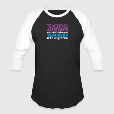 Teaching Assistant Teachers Need Heroes Too - Baseball T-Shirt