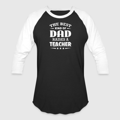 The Best Kind Of Dad Raises A Teacher T Shirt - Baseball T-Shirt