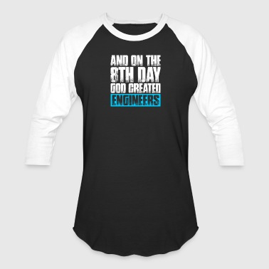 And On The 8th Day God Created Engineers T Shirt - Baseball T-Shirt