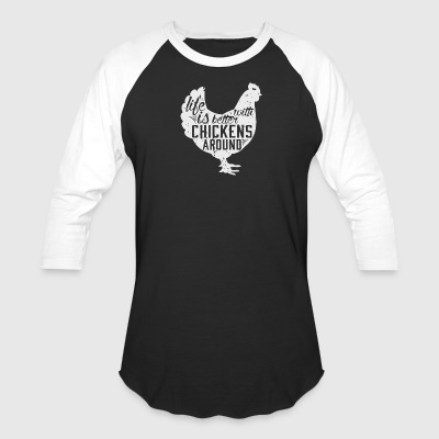 Life is Better with Chickens Around T Shirt - Baseball T-Shirt