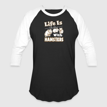 Life Is Better With Hamsters Shirt - Baseball T-Shirt