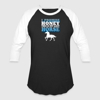 I promise honey this is my last horse - Baseball T-Shirt