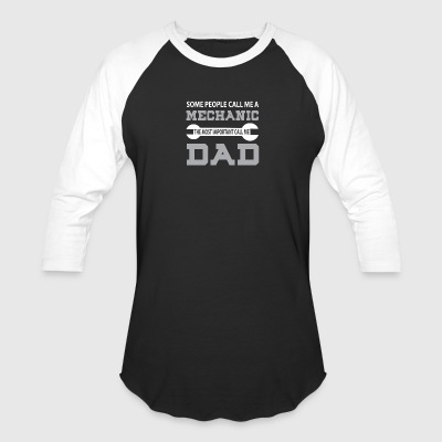 The Most Important Call Me Mechanic Dad T Shirt - Baseball T-Shirt