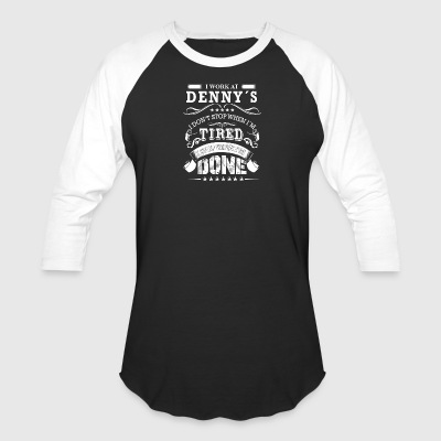 I work at denny's I don't stop when I'm tired - Baseball T-Shirt
