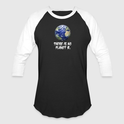 There is no planet B Shirt, happy earth day gifts - Baseball T-Shirt