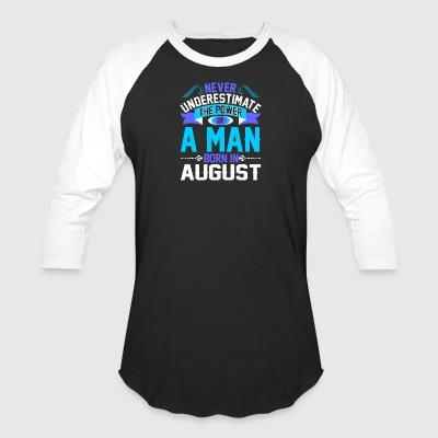 Never Underestimate The Power A Man Born In August - Baseball T-Shirt