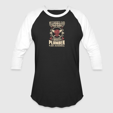 I Became A Plumber - Baseball T-Shirt