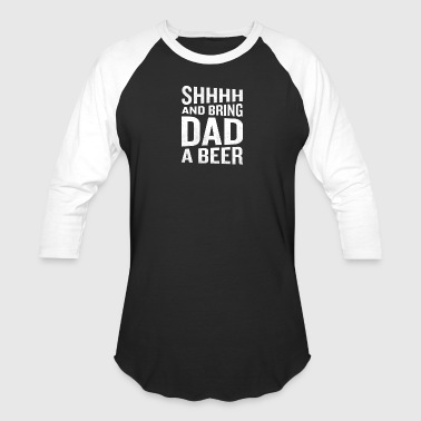 Bring Dad A Beer Funny Awesome Fathers Day - Baseball T-Shirt
