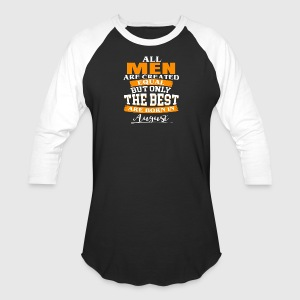 The Best Are Born in August - Baseball T-Shirt