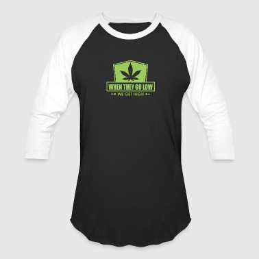 When They Go Low, We Get High (Green Print) - Baseball T-Shirt
