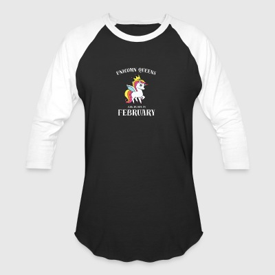 UNICORN QUEENS BORN IN FEBRUARY - Baseball T-Shirt