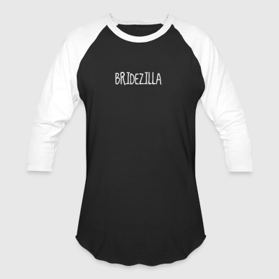 BRIDEZILLA - Baseball T-Shirt