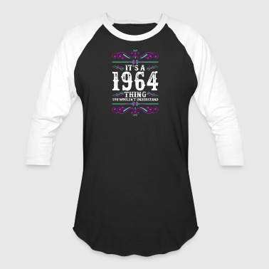 Its A 1964 Thing You Wouldnt Understand - Baseball T-Shirt