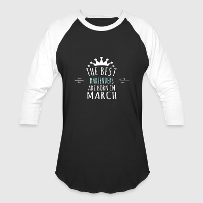 Best BARTENDERS are born in march - Baseball T-Shirt