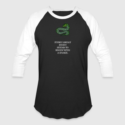 EVERY GREAT STORY SEEMS TO BEGIN WITH A SNAKE - Baseball T-Shirt