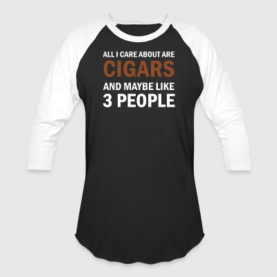 All I Care About Is Cigars And Maybe Like 3 People - Baseball T-Shirt
