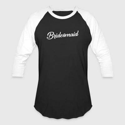 Bridesmaid - Baseball T-Shirt