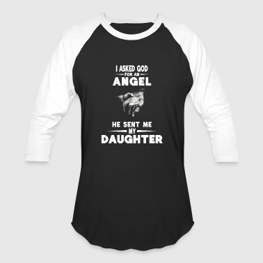 I Asked God For An Angel He Sent Me My Daughter - Baseball T-Shirt