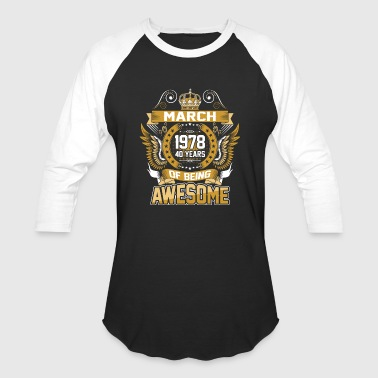 March 1978 40 Years Of Being Awesome - Baseball T-Shirt