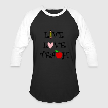 live love teach3 - Baseball T-Shirt