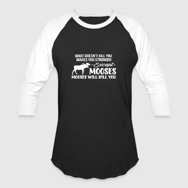 Everything Makes you stronger Except Mooses T shir - Baseball T-Shirt