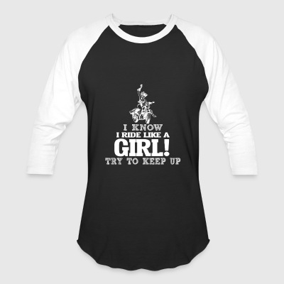 I Know I Ride Motor Like A Girl, Try To Keep Up. - Baseball T-Shirt