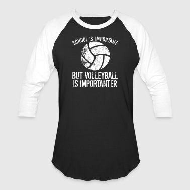 School Is Important But Volleyball Is Importanter - Baseball T-Shirt